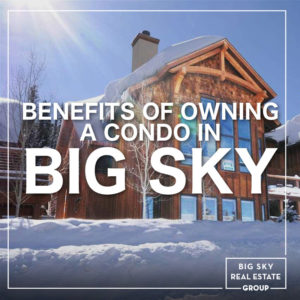 Benefits Of Owning A Condo In Big Sky